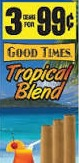 GOOD TIMES CIG TROPICAL 15/3/.99